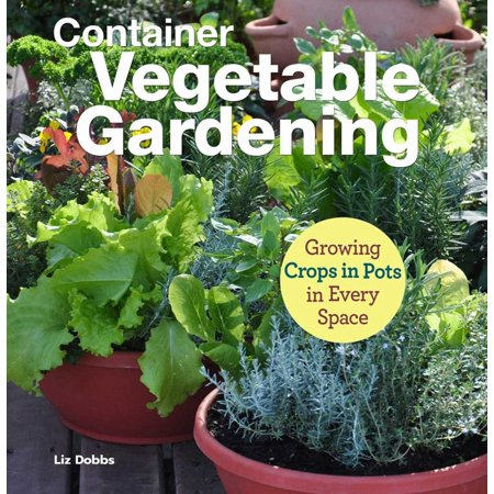 Growing Crops in Pots : Container Vegetable Gardening in Every
