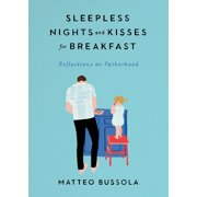 Sleepless Nights and Kisses for Breakfast : Reflections on Fatherhood