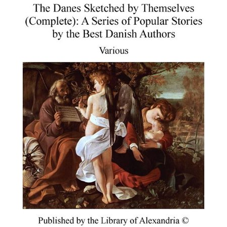 The Danes Sketched by Themselves (Complete): A Series of Popular Stories by The Best Danish Authors -