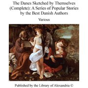 The Danes Sketched by Themselves (Complete): A Series of Popular Stories by The Best Danish Authors - eBook