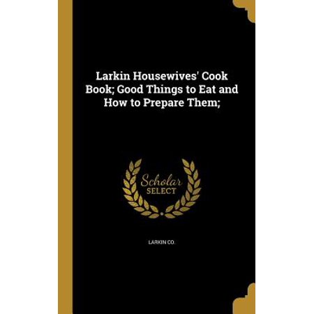 Larkin Housewives' Cook Book; Good Things to Eat and How to Prepare