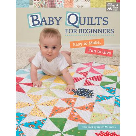 Baby Quilts for Beginners : Easy to Make, Fun to Give