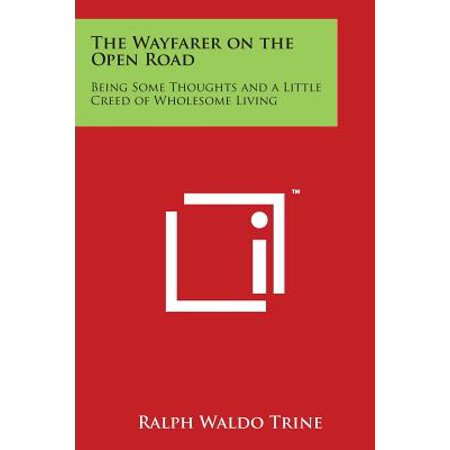 The Wayfarer on the Open Road : Being Some Thoughts and a Little Creed of Wholesome Living (Wayfarer Road)