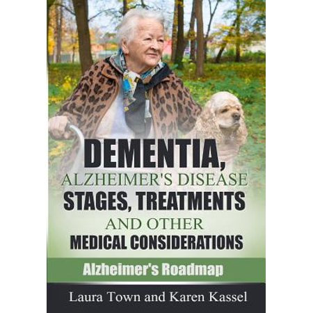Dementia  Alzheimers Disease Stages  Treatments  And Other Medical Considerations