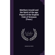 Matthew Arnold and the Spirit of the Age; Papers of the English Club of Sewanee [Tenn.]