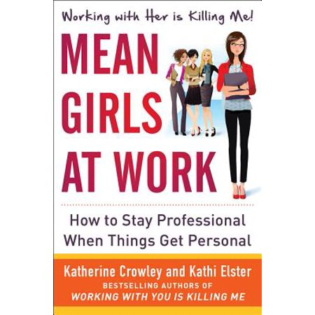 Mean Girls at Work: How to Stay Professional When Things Get (Things To Get A Girl For Christmas)