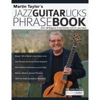 Jazz Guitar Licks: Martin Taylor's Jazz Guitar Licks Phrase Book : Over 100 Beginner & Intermediate Licks for Jazz Guitar (Series #1) (Paperback)