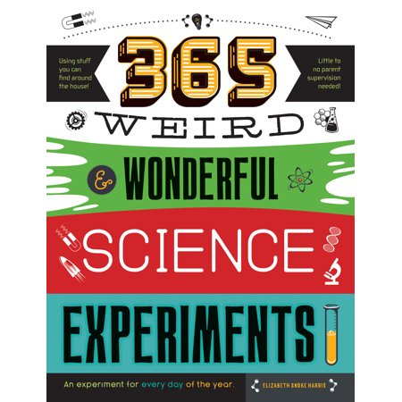 365 Weird & Wonderful Science Experiments : An experiment for every day of the year (Weird Science Halloween Party)