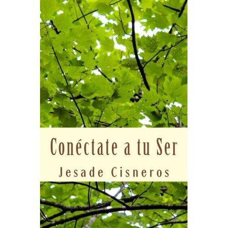 Conectate A Tu Ser  El Camino A Tu Felicidad Interior  A Tu Amor Verdadero  Spanish
