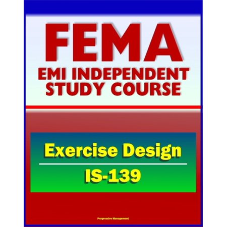 21st Century FEMA Study Course: Exercise Design (IS-139) - Drills, Functional Exercises, Table Top and Full-scale Exercises, Emergency and Disaster Scenario - eBook (Exercise Table)