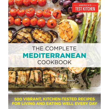 The Complete Mediterranean Cookbook: 500 Vibrant, Kitchen-Tested Recipes for Living and Eating Well Every