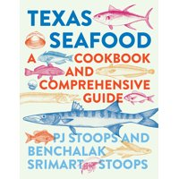 Texas Seafood : A Cookbook and Comprehensive Guide