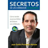 Secretos de un Corredor de Seguros: Cómo vender tu primer millón de dólares con el Método GoJuancaGo (Paperback)
