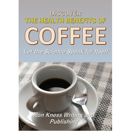Discover The Health Benefits of Coffee - eBook