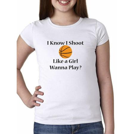 I Know I Shoot Like a Girl  Wanna play? Basketball Girl's Cotton Youth