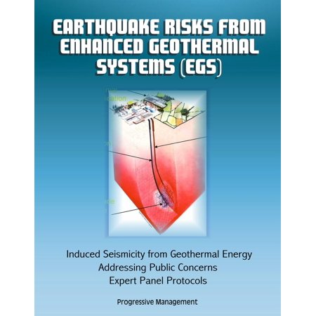 Earthquake Risks from Enhanced Geothermal Systems (EGS): Induced Seismicity from Geothermal Energy, Addressing Public Concerns, Expert Panel Protocols -
