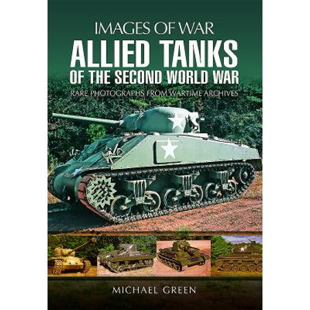 Allied Tanks Of The Second World War  Rare Photographs From Wartime Archives