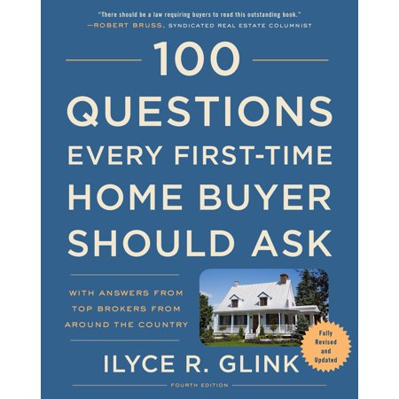 100 Questions Every First-Time Home Buyer Should Ask, Fourth Edition : With Answers from Top Brokers from Around the