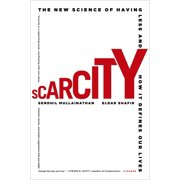 Scarcity : The New Science of Having Less and How It Defines Our Lives