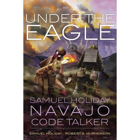 - Under the Eagle : Samuel Holiday, Navajo Code Talker