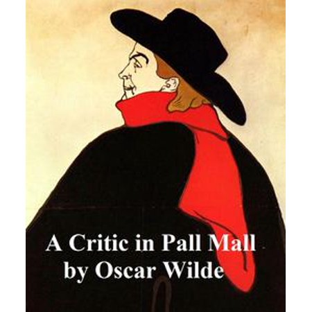 A Critic in Pall Mall, being extracts from reviews and miscellanies by Oscar Wilde (1919) - eBook