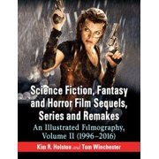 Science Fiction, Fantasy and Horror Film Sequels, Series and Remakes : An Illustrated Filmography, Volume II (1996-2016)