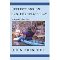 Reflections on San Francisco Bay : A Kayaker's Tall Tales