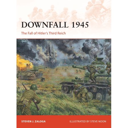 Downfall 1945 : The Fall of Hitler's Third