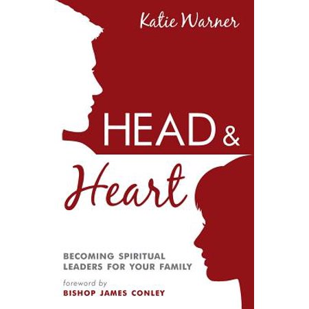 Head & Heart : Becoming Spiritual Leaders for Your Family