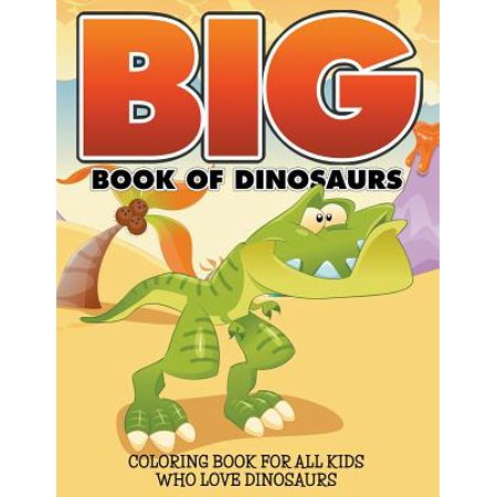 Big Book of Dinosaurs : Coloring Book for All Kids Who Love -