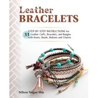Leather Bracelets: Step-By-Step Instructions for 33 Leather Cuffs, Bracelets and Bangles with Knots, Beads, Buttons and Charms (Paperback)