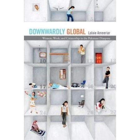 Downwardly Global  Women  Work  And Citizenship In The Pakistani Diaspora