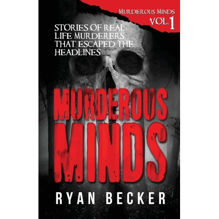 Murderous Minds : Stories of Real Life Murderers That Escaped the (Dan In Real Life Murderer Of Love)