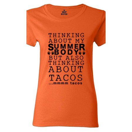 087faf6d0bff Thinking About My Summer Body Thinking About Tacos Women s T-Shirt ...