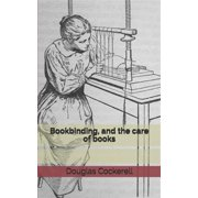 Bookbinding, and the care of books (Paperback)