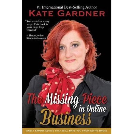 The Missing Piece In Online Business  Great Expert Advice That Will Save You From Going Broke