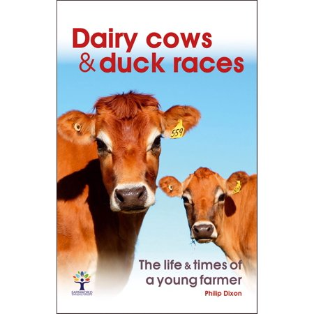 Dairy Cows & Duck Races - the life & times of a young farmer - eBook