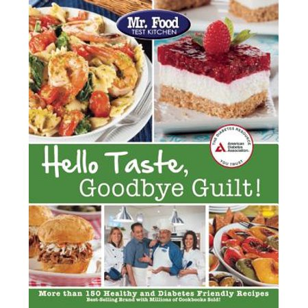Mr. Food Test Kitchen Hello Taste, Goodbye Guilt! : More Than 150 Healthy and Diabetes Friendly Recipes - Toddler Friendly Halloween Recipes