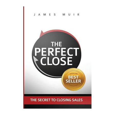 The Perfect Close : The Secret to Closing Sales - The Best Selling Practices & Techniques for Closing the (Sell Textbooks Best Price)