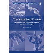 Theory, Technology and Society: The Visualised Foetus (Hardcover)