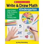 Write & Draw Math: Kindergarten: Open-Ended Math Problems to Develop Flexible Thinking Skills (Paperback)