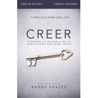 Creer - Guía de Estudio: Viviendo La Historia de la Biblia Para Ser Como Jesús (Paperback)