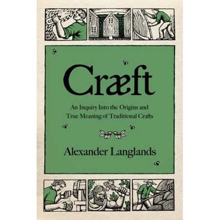 Cræft: An Inquiry Into the Origins and True Meaning of Traditional Crafts - eBook - True Meaning Halloween History