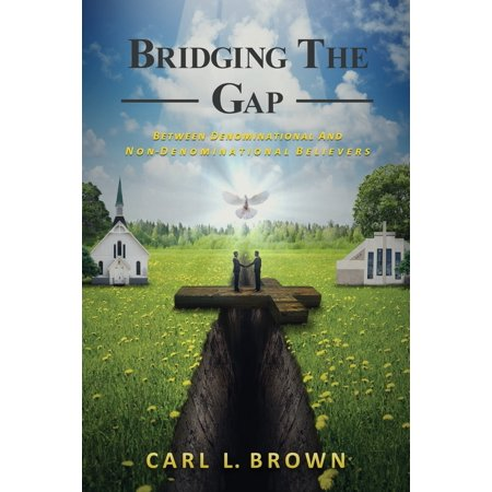 Bridging the Gap: Between Denominational and Non- Denominational Believers (Paperback) ()