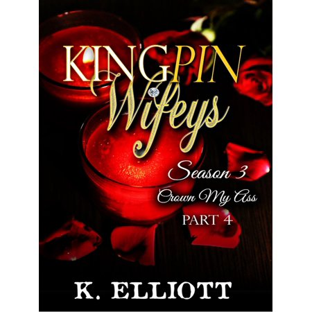 Kingpin Wifeys Season 3 Part 4 Crown My Ass - eBook