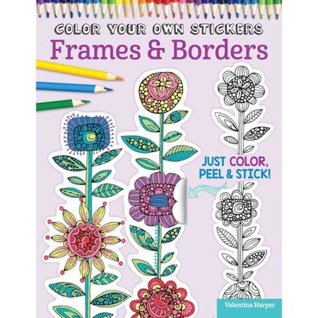 Color Your Own Stickers Frames & Borders: Just Color, Peel & Stick! by