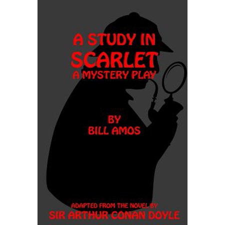 A Study in Scarlet: A Play Based on the Novel by Sir Arthur Conan Doyle by
