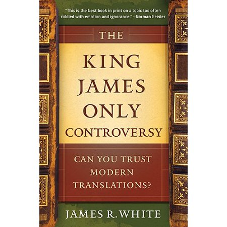 The King James Only Controversy : Can You Trust Modern