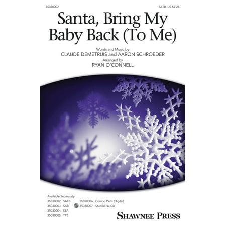 Shawnee Press Santa, Bring My Baby Back (To Me) SATB by Elvis Presley arranged by Ryan (Elvis Santa Bring My Baby Back To Me)