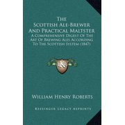 The Scottish Ale-Brewer and Practical Maltster : A Comprehensive Digest of the Art of Brewing Ales According to the Scottish System (1847)